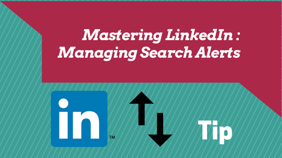 LINKEDIN TIPS: MANAGING SEARCH ALERT 1