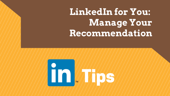 LINKEDIN TIPS: MANAGE YOUR RECOMMENDATION 1